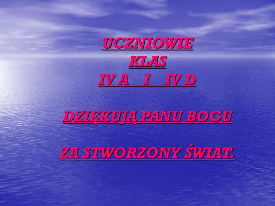 UCZNIOWIEKLAS IV A I IV D DZIĘKUJĄ PANU BOGU ZA STWORZONY ŚWIAT.