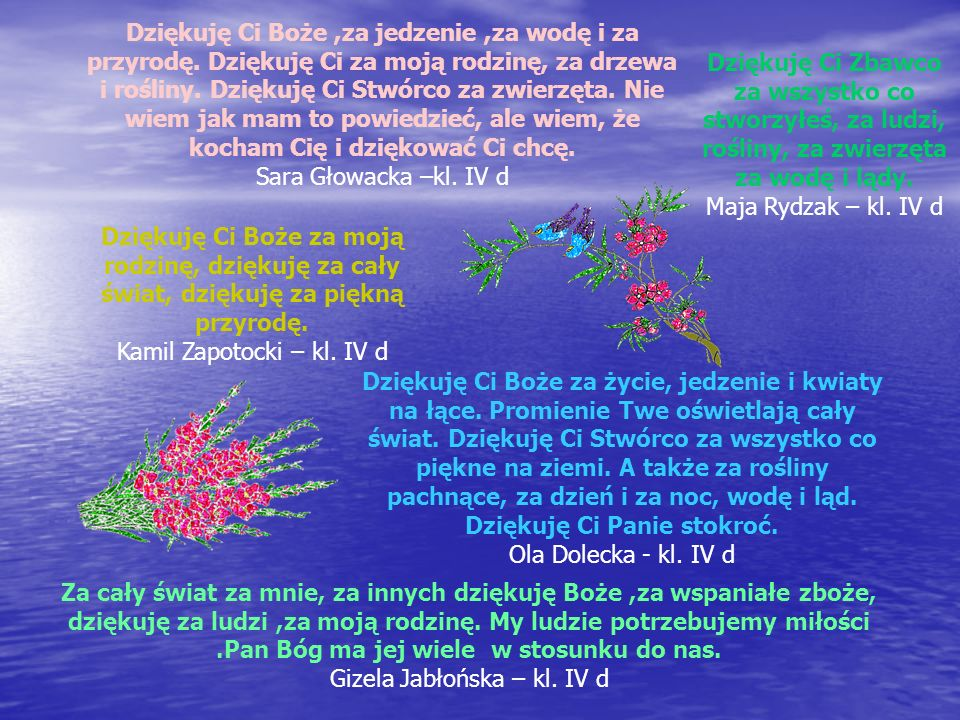 Dziękuję Ci Boże za moją rodzinę, dziękuję za cały świat, dziękuję za piękną przyrodę. Kamil Zapotocki – kl. IV d Dziękuję Ci Zbawco za wszystko co st