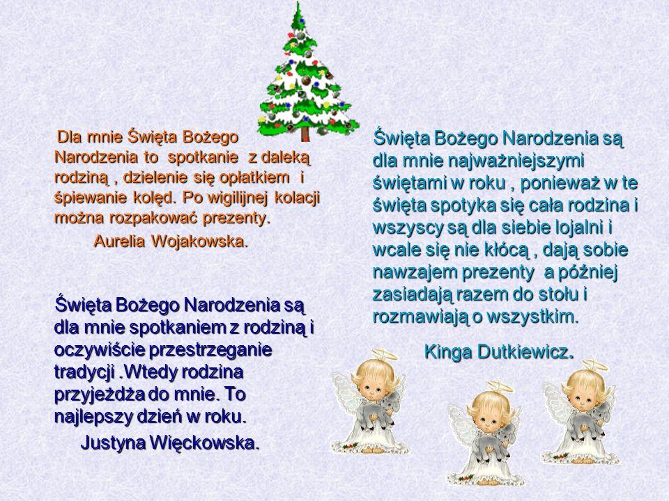 Dla mnie Święta Bożego Narodzenia to spotkanie z daleką rodziną, dzielenie się opłatkiem i śpiewanie kolęd. Po wigilijnej kolacji można rozpakować pre