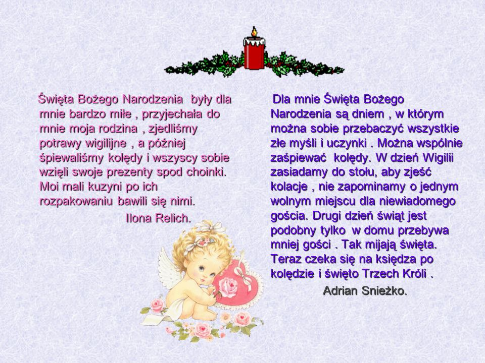 Święta Bożego Narodzenia były dla mnie bardzo miłe, przyjechała do mnie moja rodzina, zjedliśmy potrawy wigilijne, a później śpiewaliśmy kolędy i wszy