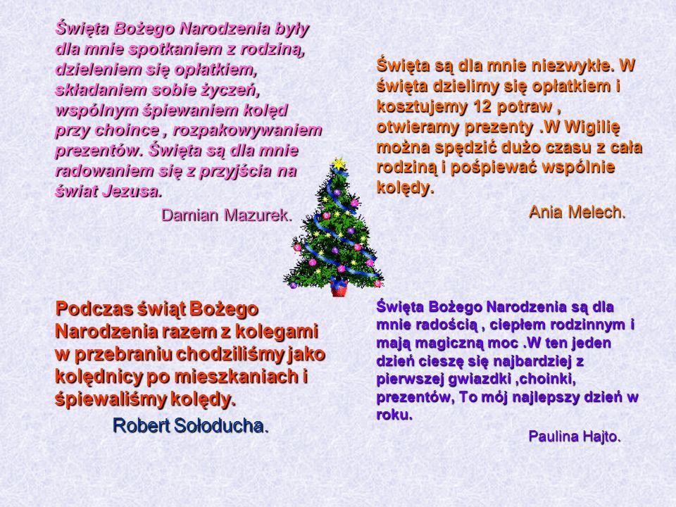 Święta Bożego Narodzenia były dla mnie spotkaniem z rodziną, dzieleniem się opłatkiem, składaniem sobie życzeń, wspólnym śpiewaniem kolęd przy choince