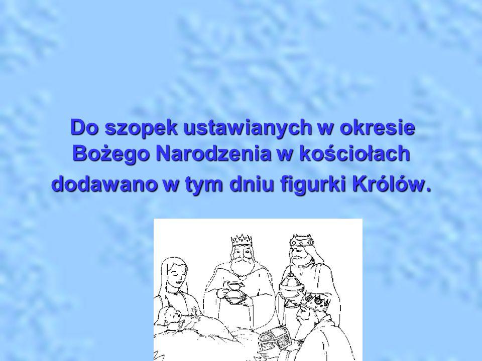 Do szopek ustawianych w okresie Bożego Narodzenia w kościołach dodawano w tym dniu figurki Królów. Do szopek ustawianych w okresie Bożego Narodzenia w