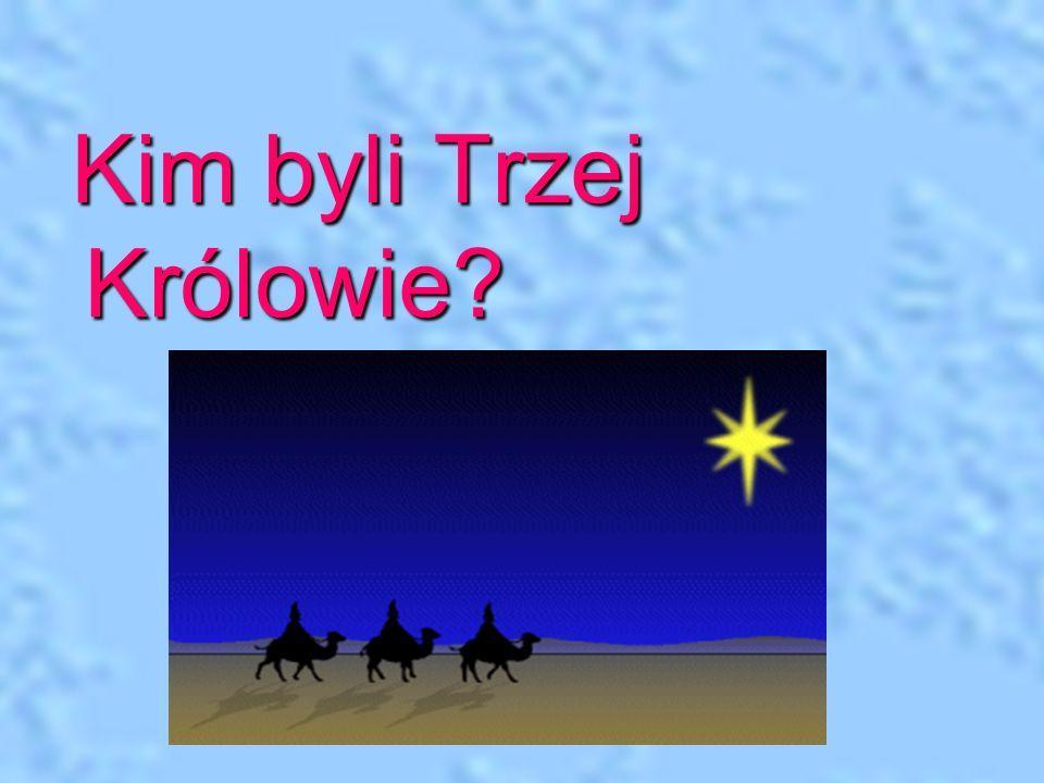 Kim byli Trzej Królowie? Kim byli Trzej Królowie?