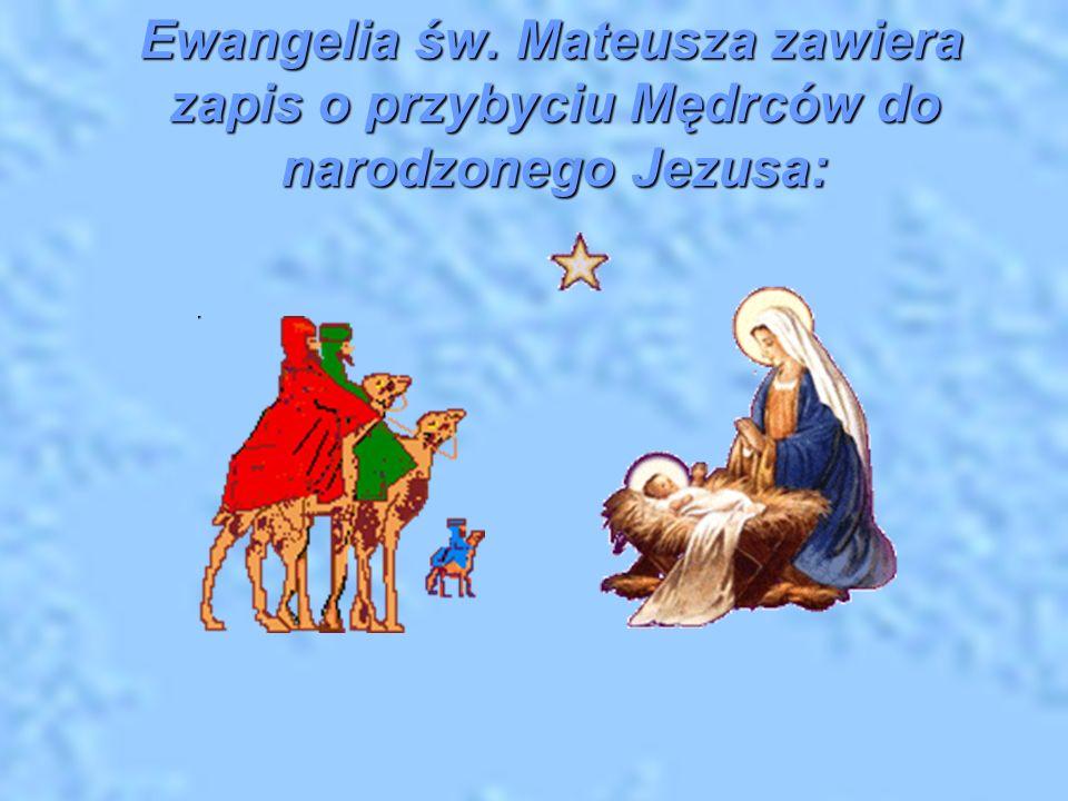 Ewangelia św. Mateusza zawiera zapis o przybyciu Mędrców do narodzonego Jezusa: Ewangelia św. Mateusza zawiera zapis o przybyciu Mędrców do narodzoneg
