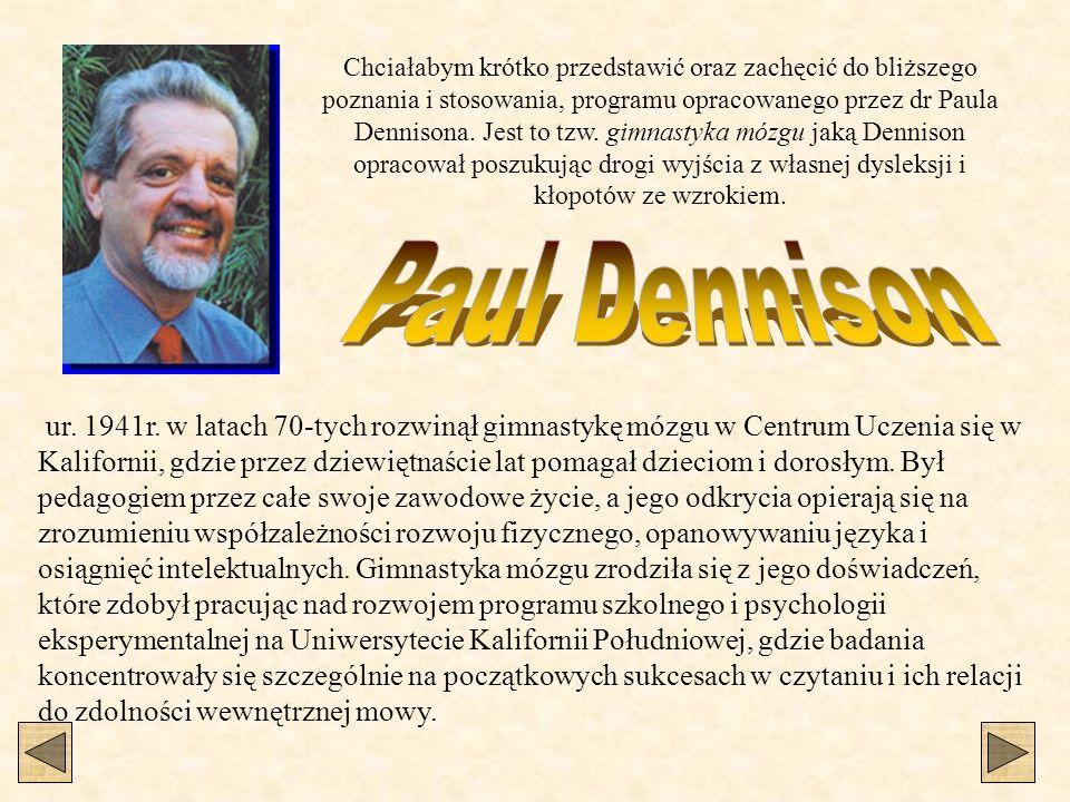 Chciałabym krótko przedstawić oraz zachęcić do bliższego poznania i stosowania, programu opracowanego przez dr Paula Dennisona. Jest to tzw. gimnastyk