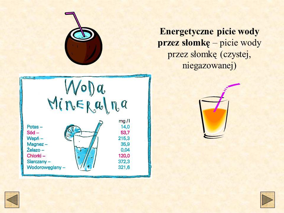 Energetyczne picie wody przez słomkę – picie wody przez słomkę (czystej, niegazowanej)
