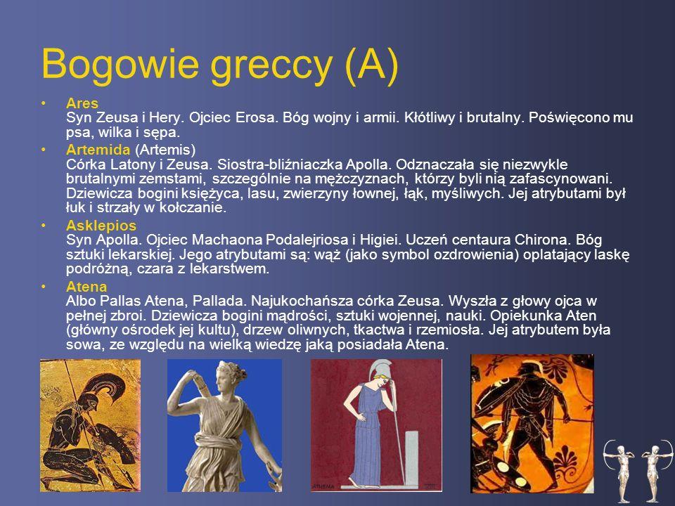 Bogowie greccy (A) Ares Syn Zeusa i Hery.Ojciec Erosa.