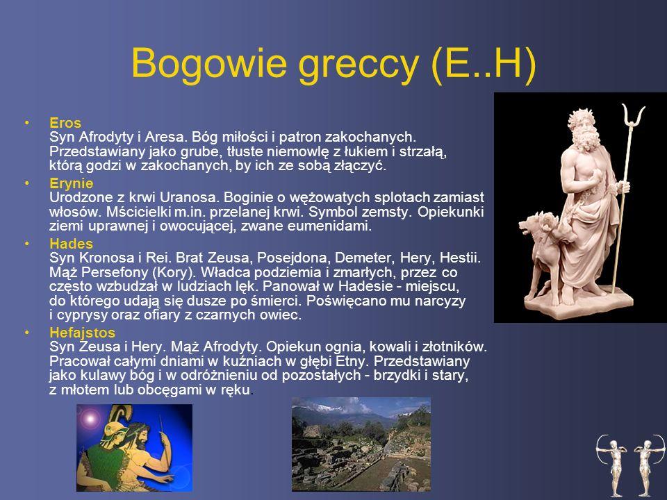 Bogowie greccy (E..H) Eros Syn Afrodyty i Aresa.Bóg miłości i patron zakochanych.