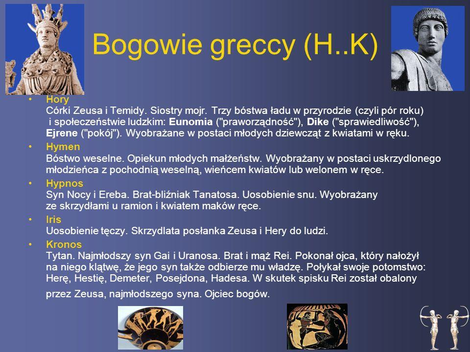 Bogowie greccy (H..K) Hory Córki Zeusa i Temidy.Siostry mojr.