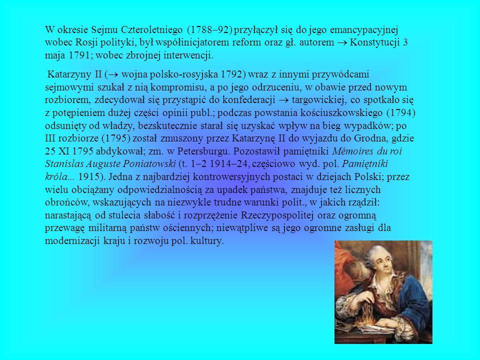 W okresie Sejmu Czteroletniego (1788–92) przyłączył się do jego emancypacyjnej wobec Rosji polityki, był współinicjatorem reform oraz gł. autorem Kons