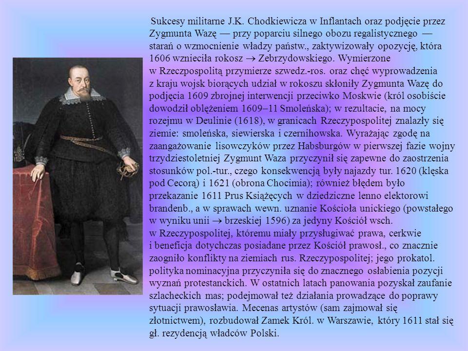 Sukcesy militarne J.K. Chodkiewicza w Inflantach oraz podjęcie przez Zygmunta Wazę przy poparciu silnego obozu regalistycznego starań o wzmocnienie wł