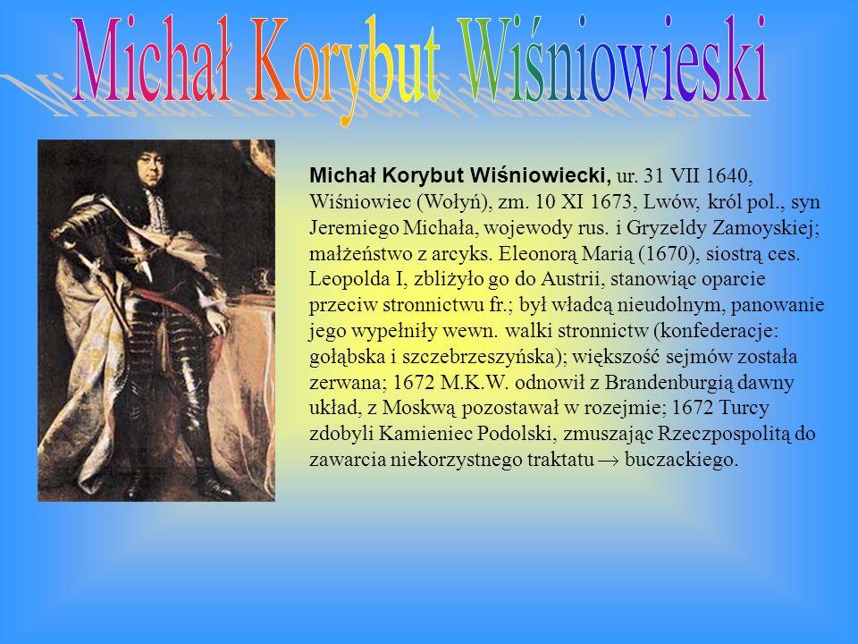 Michał Korybut Wiśniowiecki, ur. 31 VII 1640, Wiśniowiec (Wołyń), zm. 10 XI 1673, Lwów, król pol., syn Jeremiego Michała, wojewody rus. i Gryzeldy Zam
