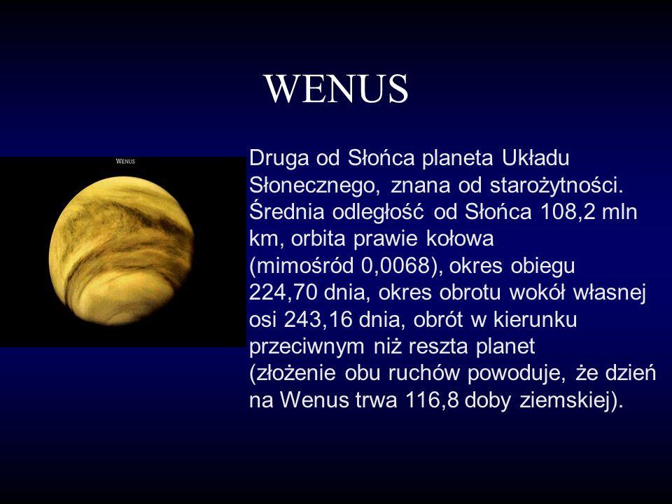 WENUS Druga od Słońca planeta Układu Słonecznego, znana od starożytności.