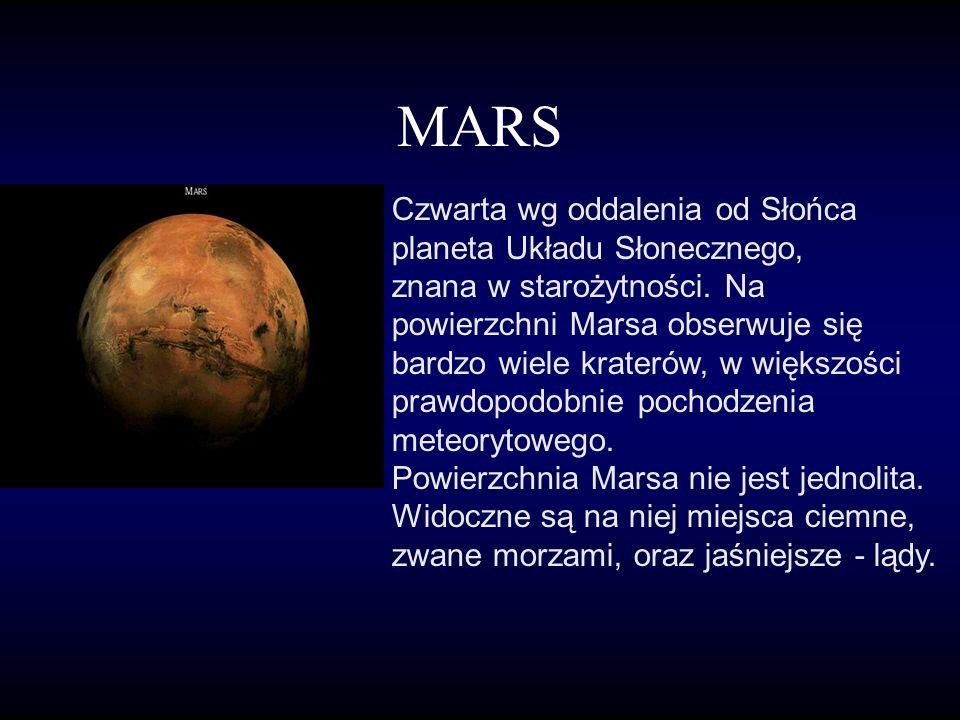 MARS Czwarta wg oddalenia od Słońca planeta Układu Słonecznego, znana w starożytności.