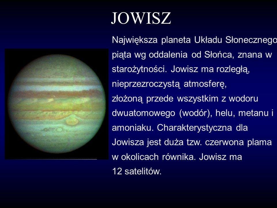JOWISZ Największa planeta Układu Słonecznego, piąta wg oddalenia od Słońca, znana w starożytności.
