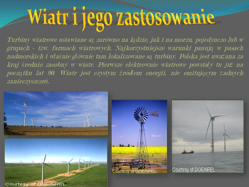 Turbiny wiatrowe ustawiane s ą zarówno na l ą dzie, jak i na morzu, pojedynczo lub w grupach - tzw. farmach wiatrowych. Najkorzystniejsze warunki panu