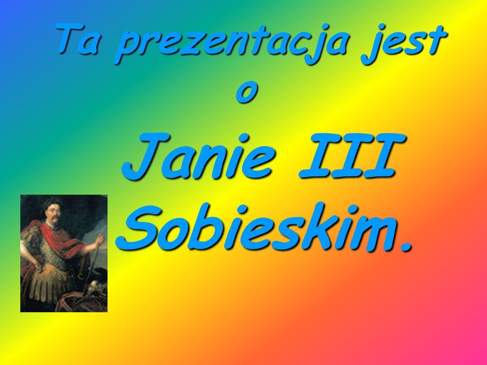 Ta prezentacja jest o Janie III Sobieskim.
