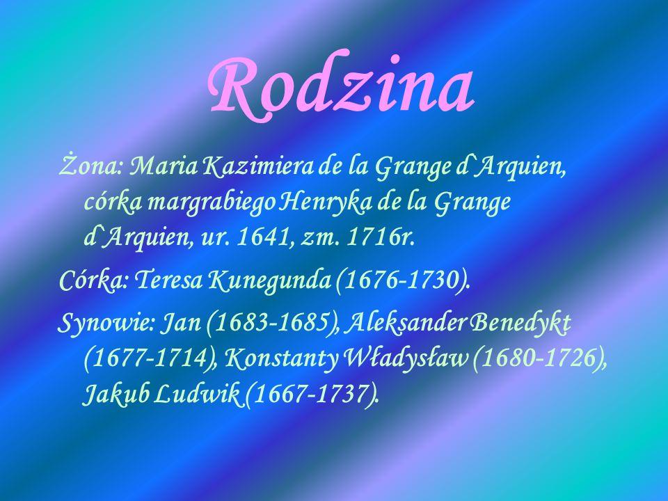 Rodzina Żona: Maria Kazimiera de la Grange d`Arquien, córka margrabiego Henryka de la Grange d`Arquien, ur. 1641, zm. 1716r. Córka: Teresa Kunegunda (