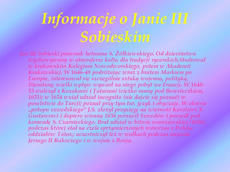 Informacje o Janie III Sobieskim Jan III Sobieski prawnuk hetmana S. Żółkiewskiego. Od dzieciństwa wychowywany w atmosferze kultu dla tradycji rycersk