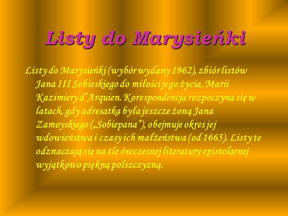 Listy do Marysieńki Listy do Marysieńki (wybór wydany 1962), zbiór listów Jana III Sobieskiego do miłości jego życia, Marii Kazimiery dArquien. Koresp