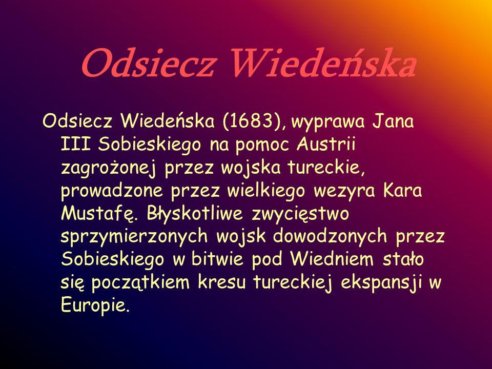 Odsiecz Wiedeńska Odsiecz Wiedeńska (1683), wyprawa Jana III Sobieskiego na pomoc Austrii zagrożonej przez wojska tureckie, prowadzone przez wielkiego
