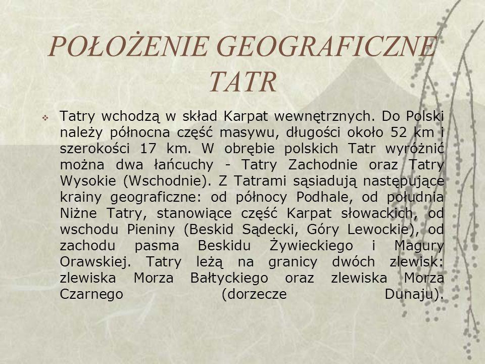 POŁOŻENIE GEOGRAFICZNE TATR Tatry wchodzą w skład Karpat wewnętrznych.