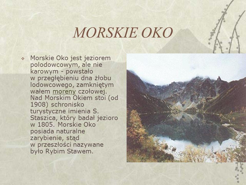 MORSKIE OKO Morskie Oko jest jeziorem polodowcowym, ale nie karowym - powstało w przegłębieniu dna żłobu lodowcowego, zamkniętym wałem moreny czołowej.
