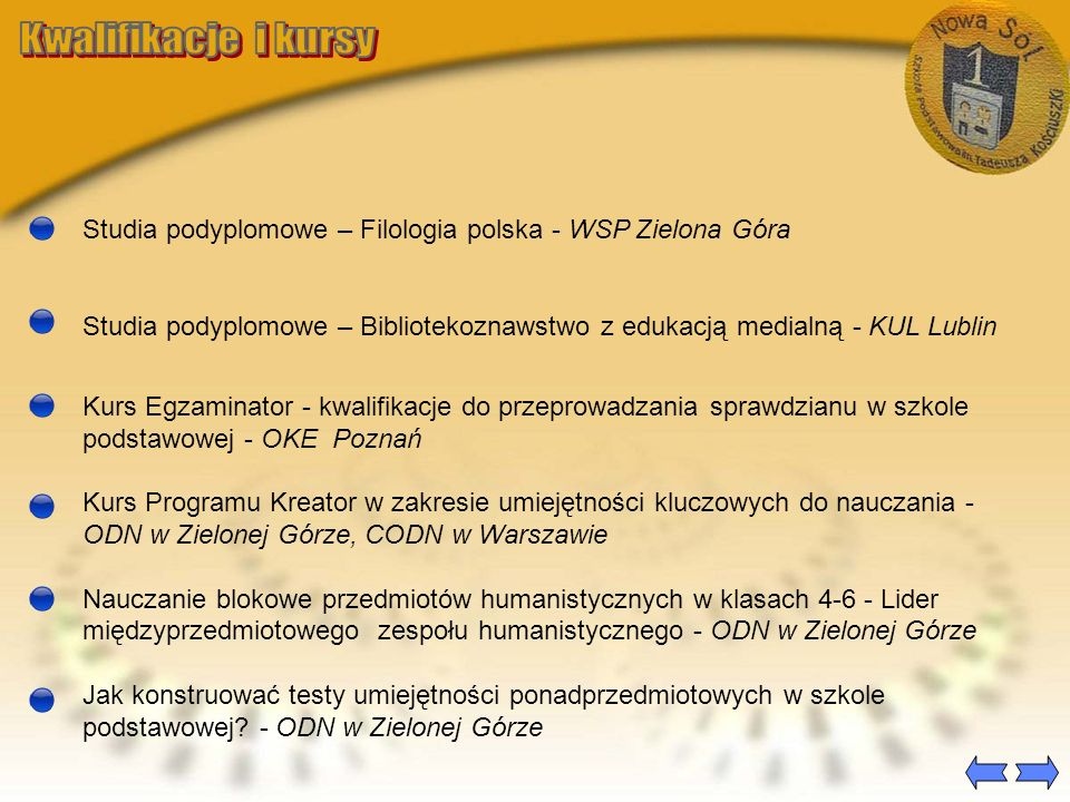 Studia podyplomowe – Filologia polska - WSP Zielona Góra Studia podyplomowe – Bibliotekoznawstwo z edukacją medialną - KUL Lublin Kurs Egzaminator - k