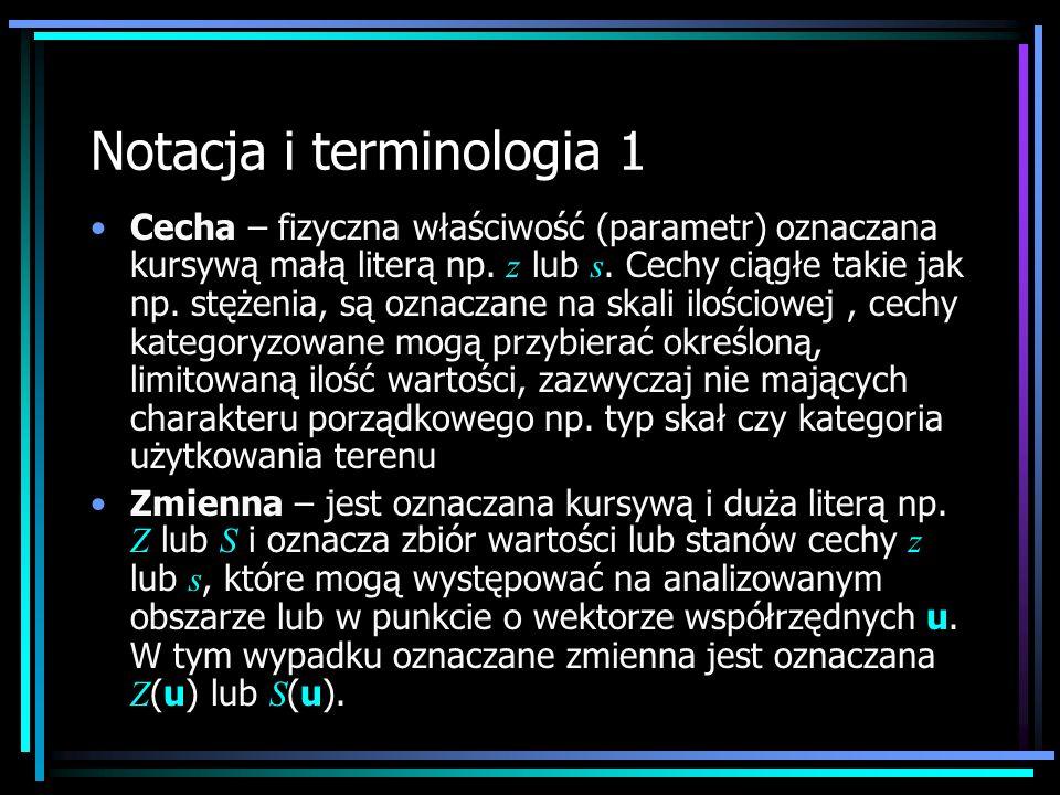 Notacja i terminologia 1 Cecha – fizyczna właściwość (parametr) oznaczana kursywą małą literą np. z lub s. Cechy ciągłe takie jak np. stężenia, są ozn