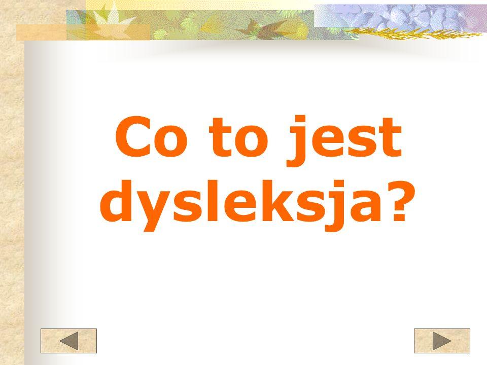 Dysleksja rozwojowa to specyficzne trudności w czytaniu i pisaniu u dzieci o prawidłowym rozwoju umysłowym.