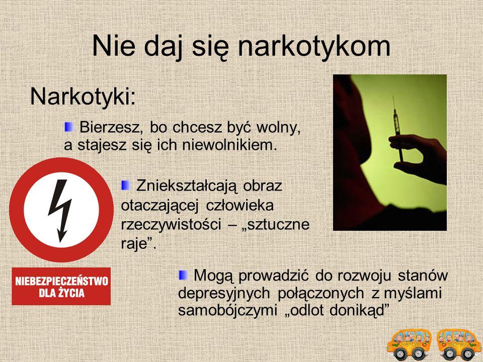 Nie daj się narkotykom Użyte w większej lub silniejszej dawce niż toleruje to organizm człowieka, mogą być przyczyną śmierci.