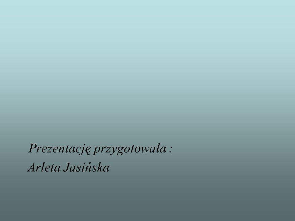Prezentację przygotowała : Arleta Jasińska