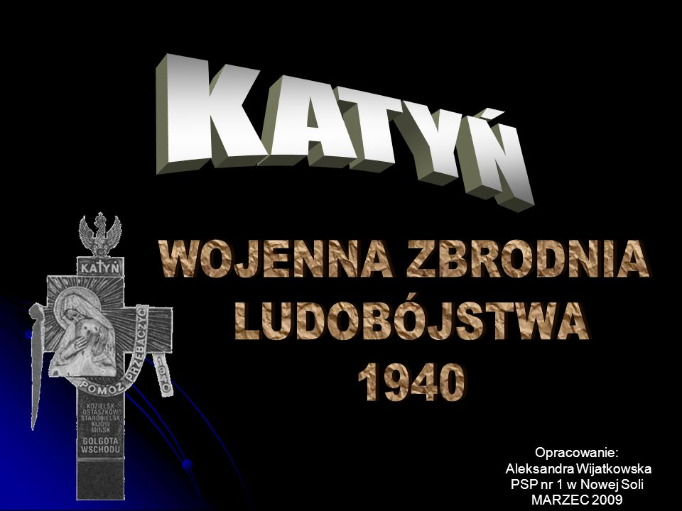 MORD Katyń- symbol zbrodni ludobójstwa popełnionej na około 22 000 Polaków, tym ponad 15 000 jenców wojennych.