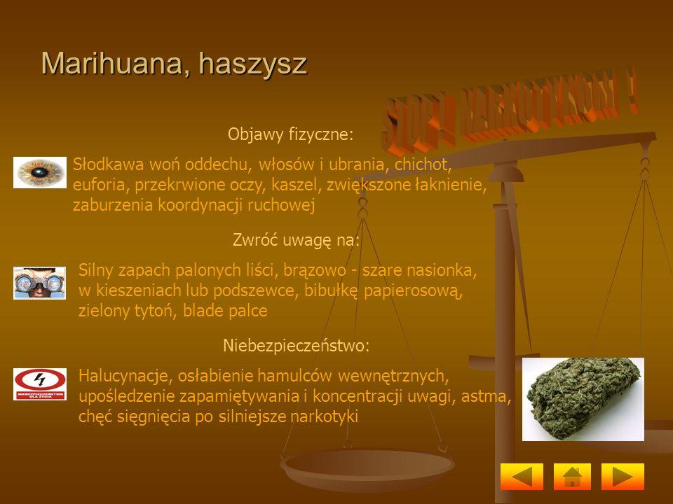 Marihuana, haszysz Objawy fizyczne: Słodkawa woń oddechu, włosów i ubrania, chichot, euforia, przekrwione oczy, kaszel, zwiększone łaknienie, zaburzen