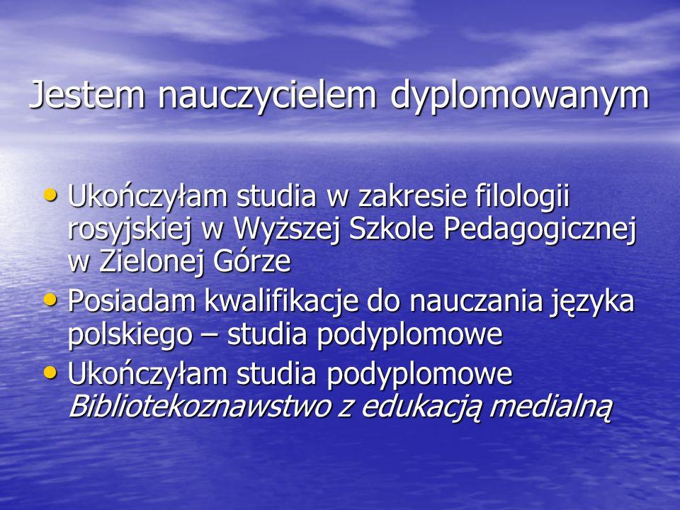 Jestem nauczycielem dyplomowanym Ukończyłam studia w zakresie filologii rosyjskiej w Wyższej Szkole Pedagogicznej w Zielonej Górze Ukończyłam studia w