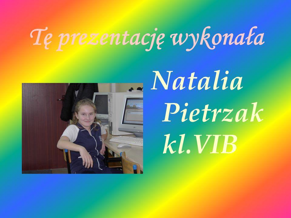 Tę prezentację wykonała Natalia Pietrzak kl.VIB