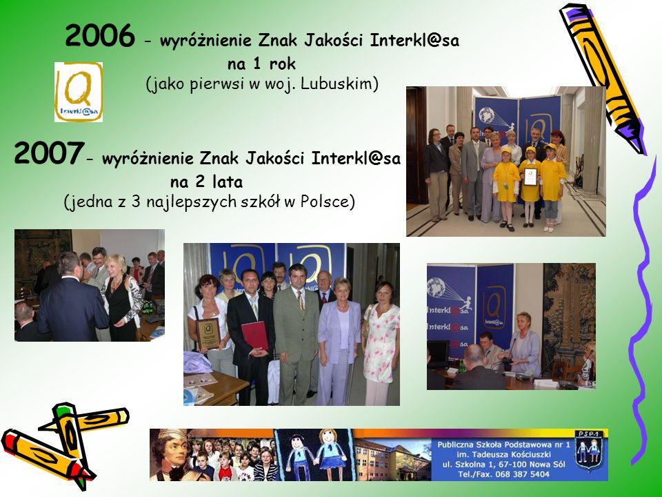2006 - wyróżnienie Znak Jakości Interkl@sa na 1 rok (jako pierwsi w woj. Lubuskim) 2007 - wyróżnienie Znak Jakości Interkl@sa na 2 lata (jedna z 3 naj