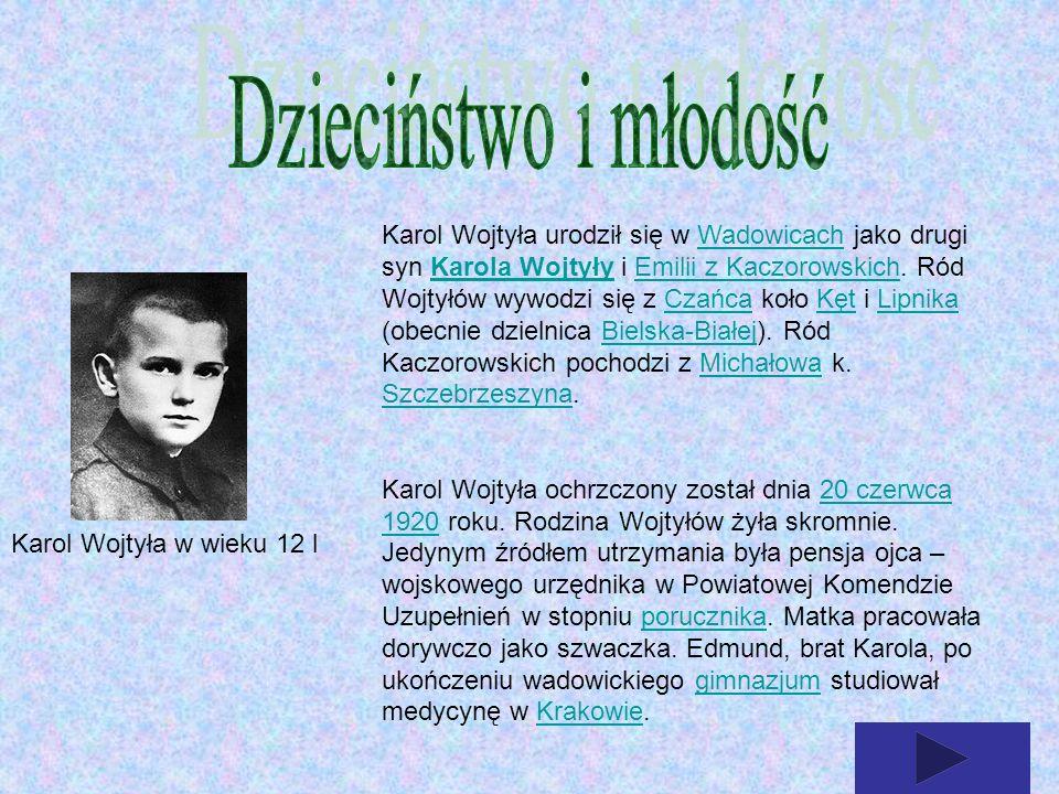 Karol Wojtyła w wieku 12 l Karol Wojtyła urodził się w Wadowicach jako drugi syn Karola Wojtyły i Emilii z Kaczorowskich. Ród Wojtyłów wywodzi się z C