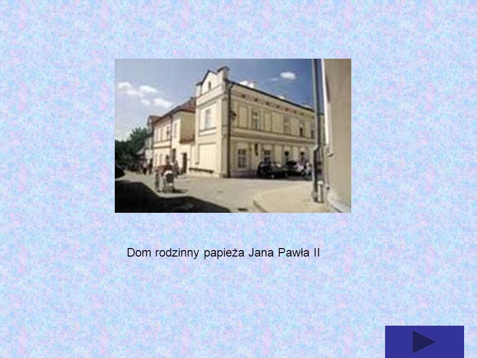 Dom rodzinny papieża Jana Pawła II