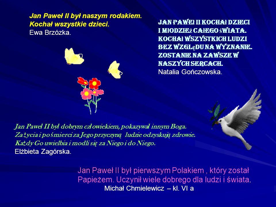 Jan Paweł II był naszym rodakiem. Kochał wszystkie dzieci. Ewa Brzózka. Jan Pawe ł II kocha ł dzieci i m ł odzie ż ca ł ego ś wiata. Kocha ł wszystkic
