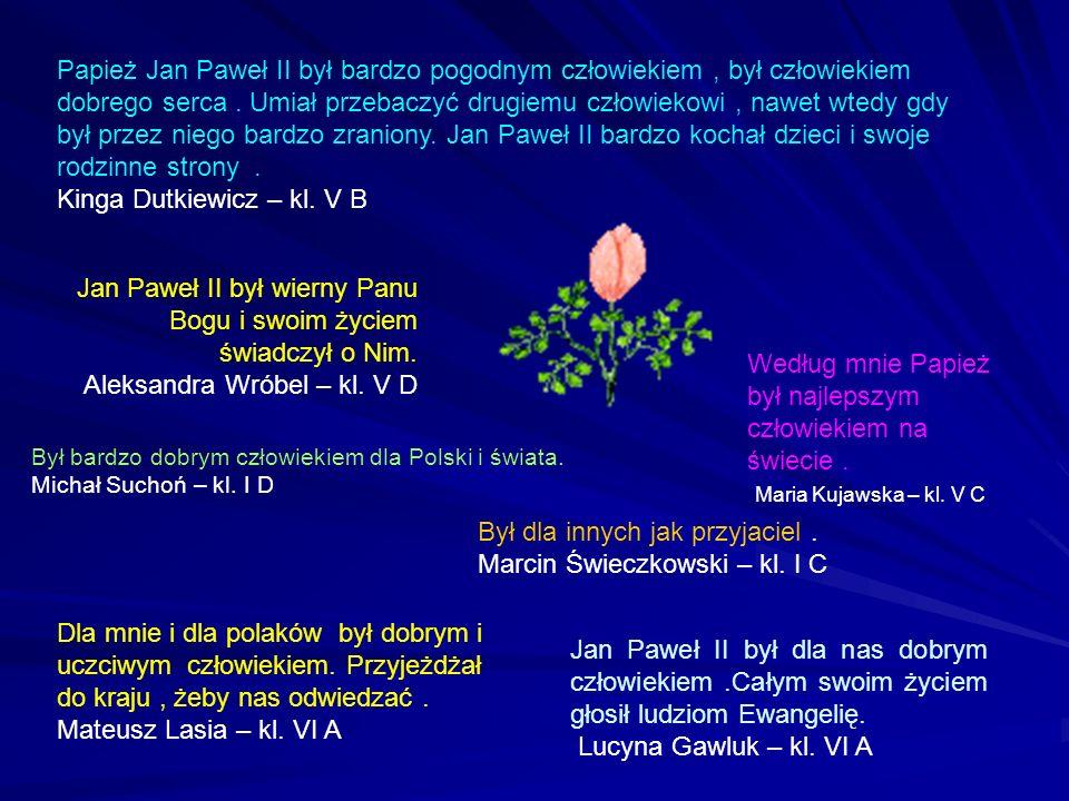 Papież Jan Paweł II był bardzo pogodnym człowiekiem, był człowiekiem dobrego serca. Umiał przebaczyć drugiemu człowiekowi, nawet wtedy gdy był przez n