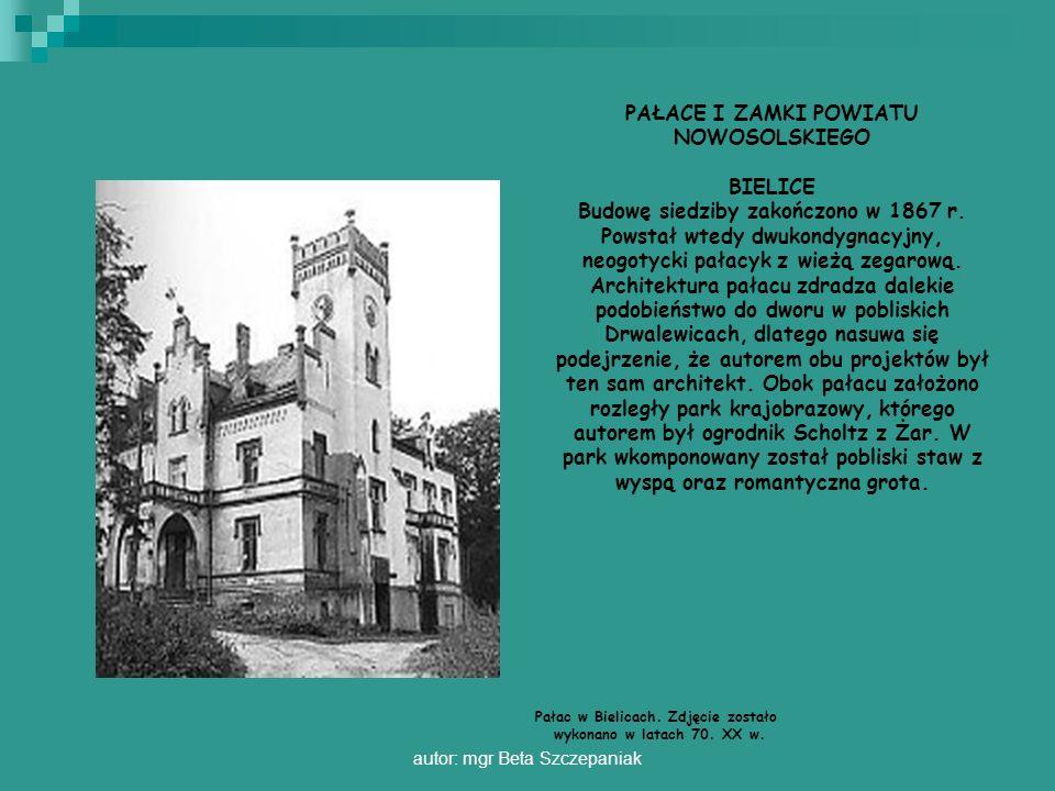 autor: mgr Beta Szczepaniak PAŁACE I ZAMKI POWIATU NOWOSOLSKIEGO BIELICE Budowę siedziby zakończono w 1867 r. Powstał wtedy dwukondygnacyjny, neogotyc