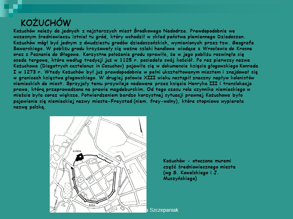 autor: mgr Beta Szczepaniak KOŻUCHÓW Kożuchów należy do jednych z najstarszych miast Środkowego Nadodrza. Prawdopodobnie we wczesnym średniowieczu ist