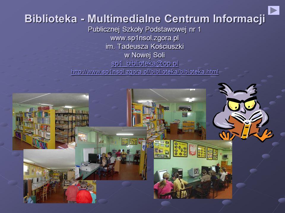 Biblioteka - Multimedialne Centrum Informacji Publicznej Szkoły Podstawowej nr 1 www.sp1nsol.zgora.pl im. Tadeusza Kościuszki w Nowej Soli sp1_bibliot