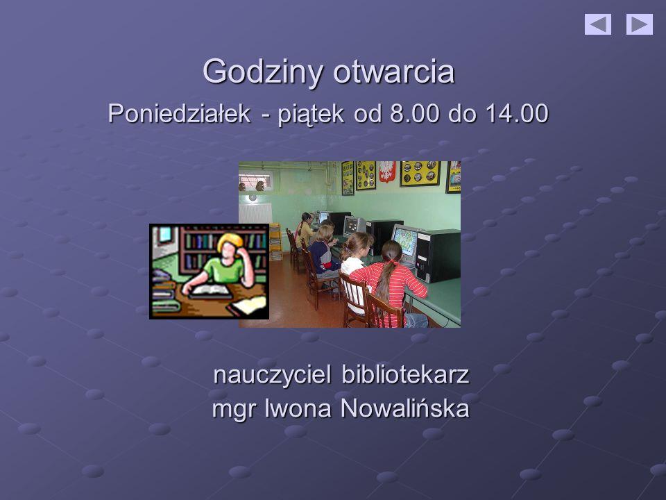 Godziny otwarcia Poniedziałek - piątek od 8.00 do 14.00 nauczyciel bibliotekarz mgr Iwona Nowalińska