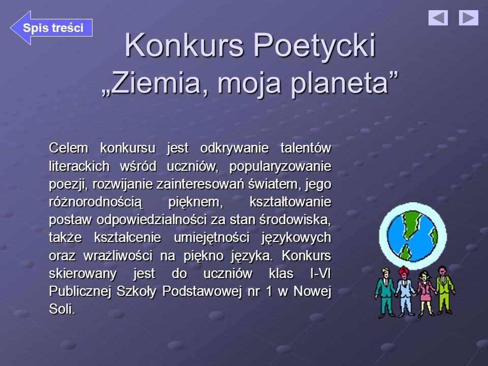 Konkurs Poetycki Ziemia, moja planeta Celem konkursu jest odkrywanie talentów literackich wśród uczniów, popularyzowanie poezji, rozwijanie zaintereso
