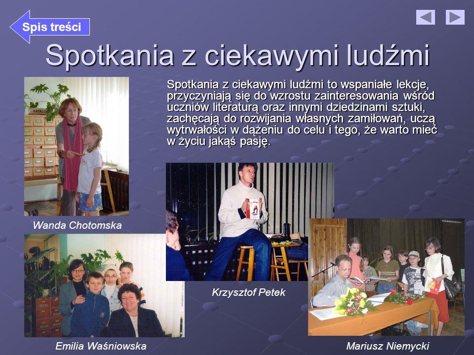 Wanda Chotomska Emilia Waśniowska Krzysztof Petek Mariusz Niemycki Spotkania z ciekawymi ludźmi Spotkania z ciekawymi ludźmi to wspaniałe lekcje, przy