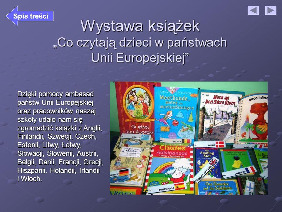 Wystawa książek Co czytają dzieci w państwach Unii Europejskiej Dzięki pomocy ambasad państw Unii Europejskiej oraz pracowników naszej szkoły udało na