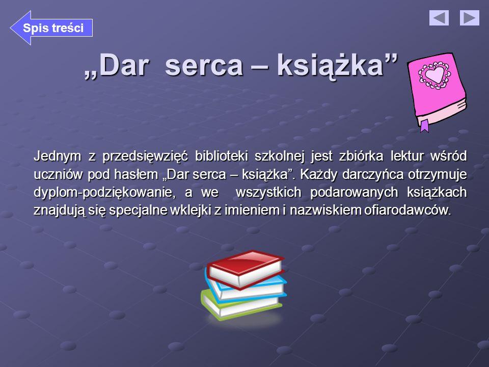 Dar serca – książka Jednym z przedsięwzięć biblioteki szkolnej jest zbiórka lektur wśród uczniów pod hasłem Dar serca – książka. Każdy darczyńca otrzy