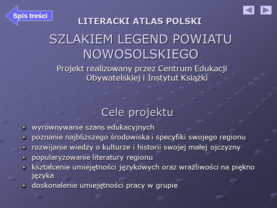 SZLAKIEM LEGEND POWIATU NOWOSOLSKIEGO Projekt realizowany przez Centrum Edukacji Obywatelskiej i Instytut Książki LITERACKI ATLAS POLSKI Cele projektu